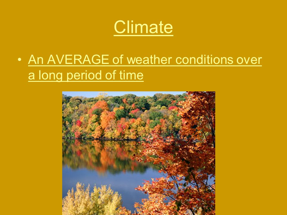 Climate An AVERAGE of weather conditions over a long period of time