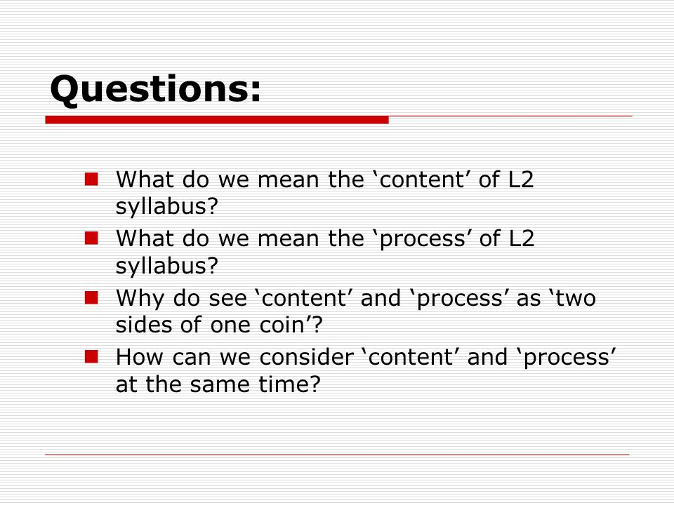 Questions: What do we mean the 'content' of L2 syllabus.