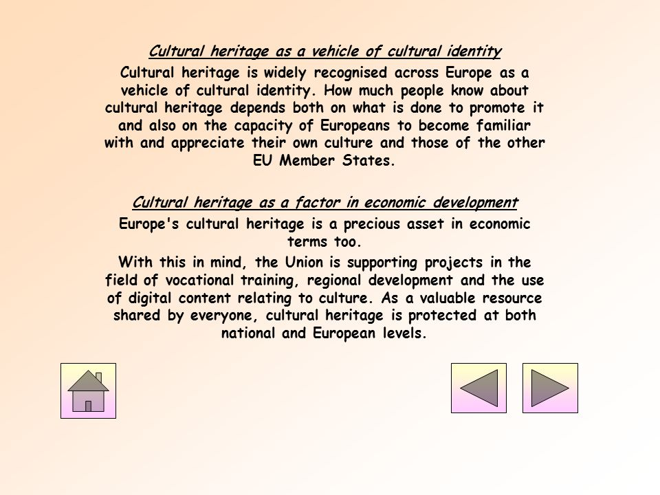 Cultural heritage as a vehicle of cultural identity Cultural heritage is widely recognised across Europe as a vehicle of cultural identity.