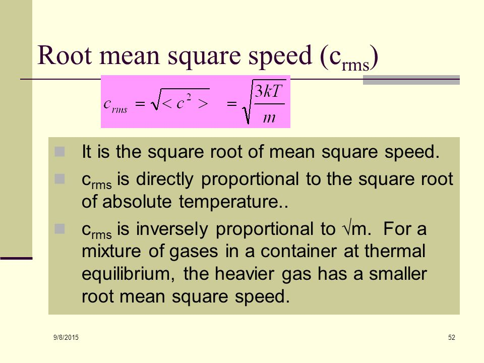 9/8/ mean square speed, is the mean or average of the square of the speed of all the particles in the container.