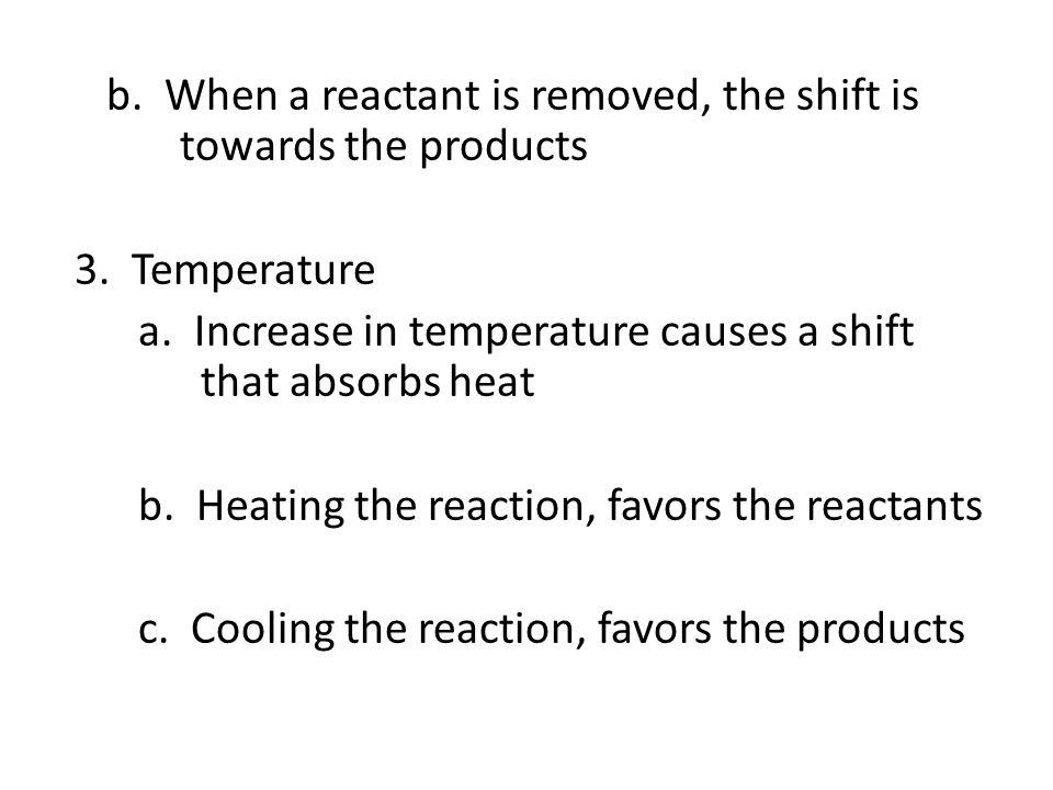 b. When a reactant is removed, the shift is towards the products 3.
