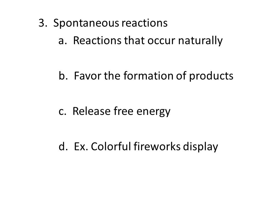 3. Spontaneous reactions a. Reactions that occur naturally b.