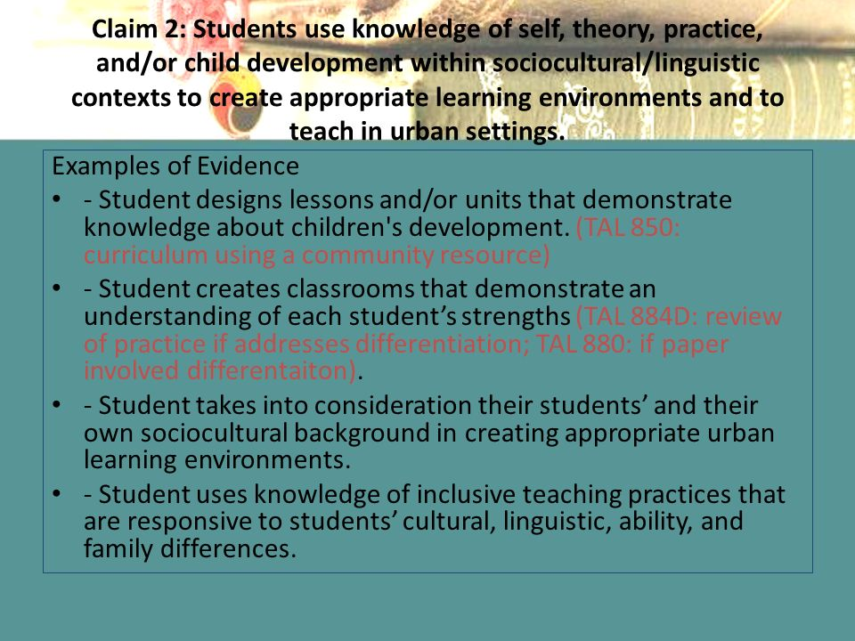 Claim 2: Students use knowledge of self, theory, practice, and/or child development within sociocultural/linguistic contexts to create appropriate learning environments and to teach in urban settings.