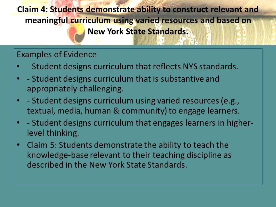 Claim 4: Students demonstrate ability to construct relevant and meaningful curriculum using varied resources and based on New York State Standards.