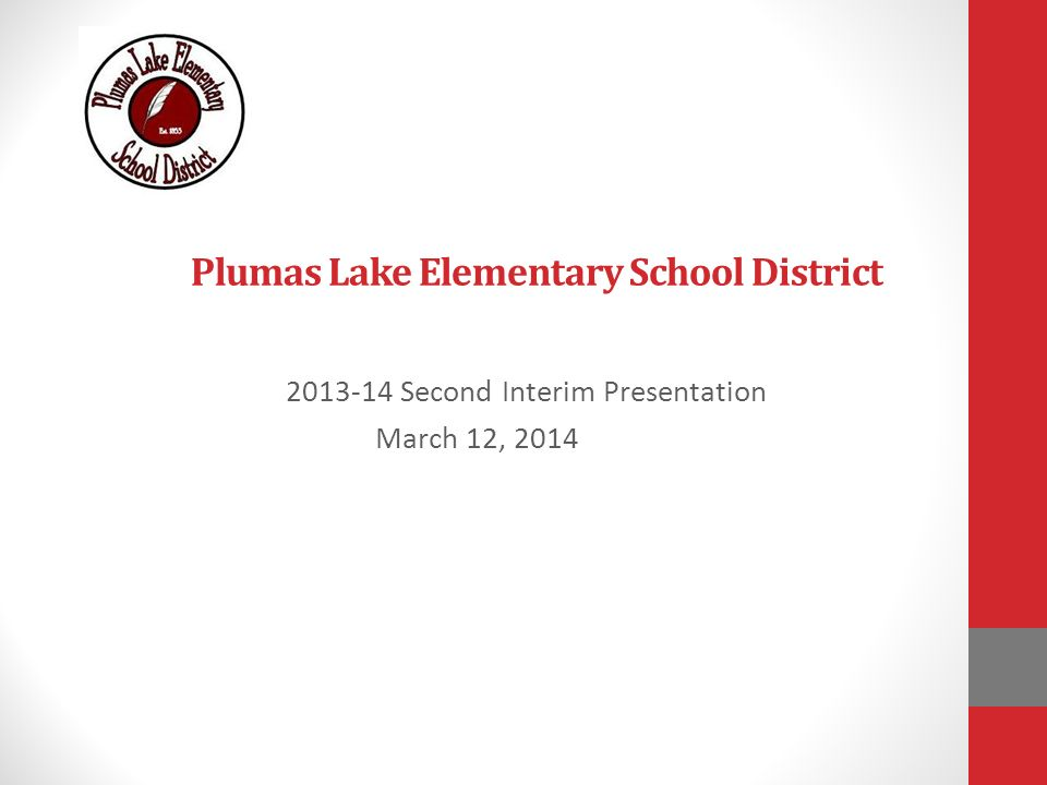 Plumas Lake Elementary School District Second Interim Presentation March 12, 2014