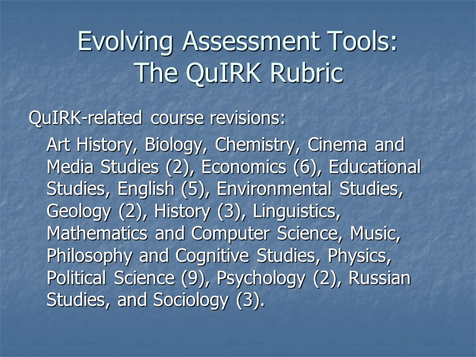QuIRK-related course revisions: Art History, Biology, Chemistry, Cinema and Media Studies (2), Economics (6), Educational Studies, English (5), Environmental Studies, Geology (2), History (3), Linguistics, Mathematics and Computer Science, Music, Philosophy and Cognitive Studies, Physics, Political Science (9), Psychology (2), Russian Studies, and Sociology (3).