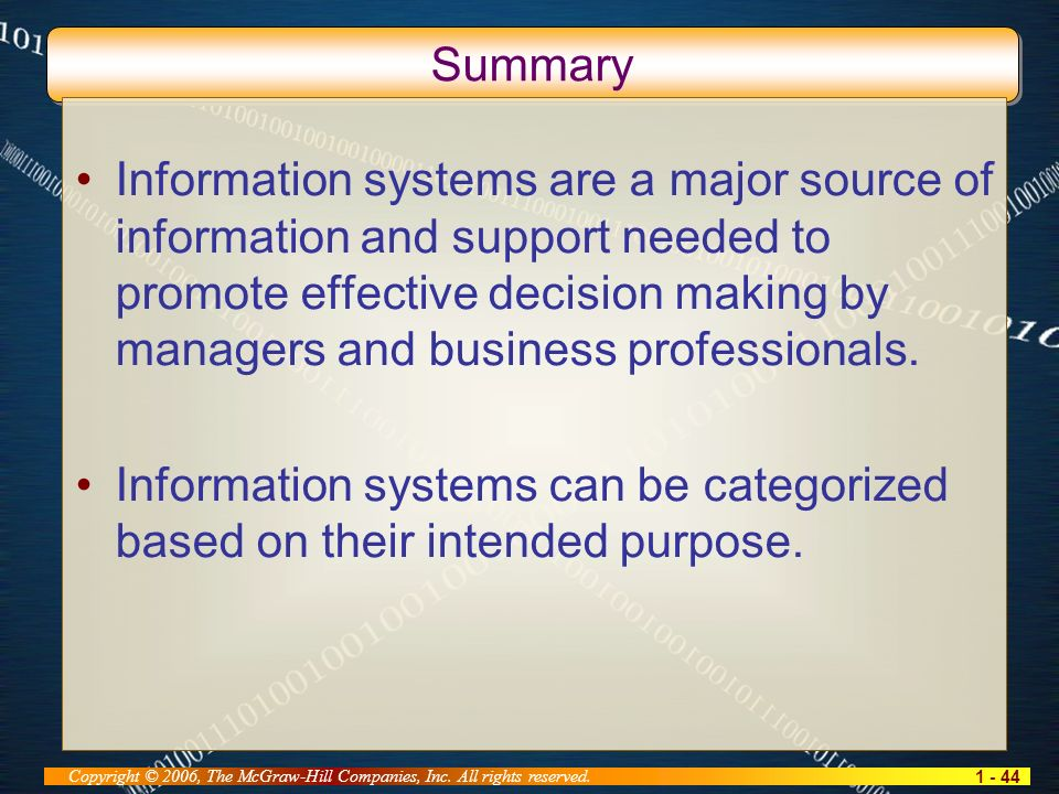 1 - 44 Copyright © 2006, The McGraw-Hill Companies, Inc. All rights reserved. Summary Information systems are a major source of information and suppor