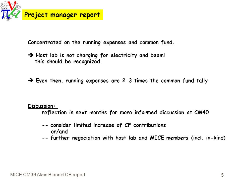 MICE CM39 Alain Blondel CB report 5 Project manager report Concentrated on the running expenses and common fund.