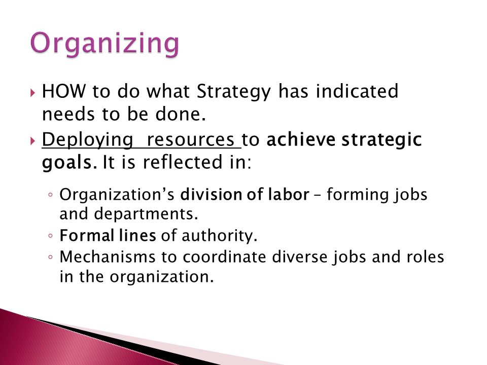  HOW to do what Strategy has indicated needs to be done.  Deploying resources to achieve strategic goals. It is reflected in: ◦ Organization's divis