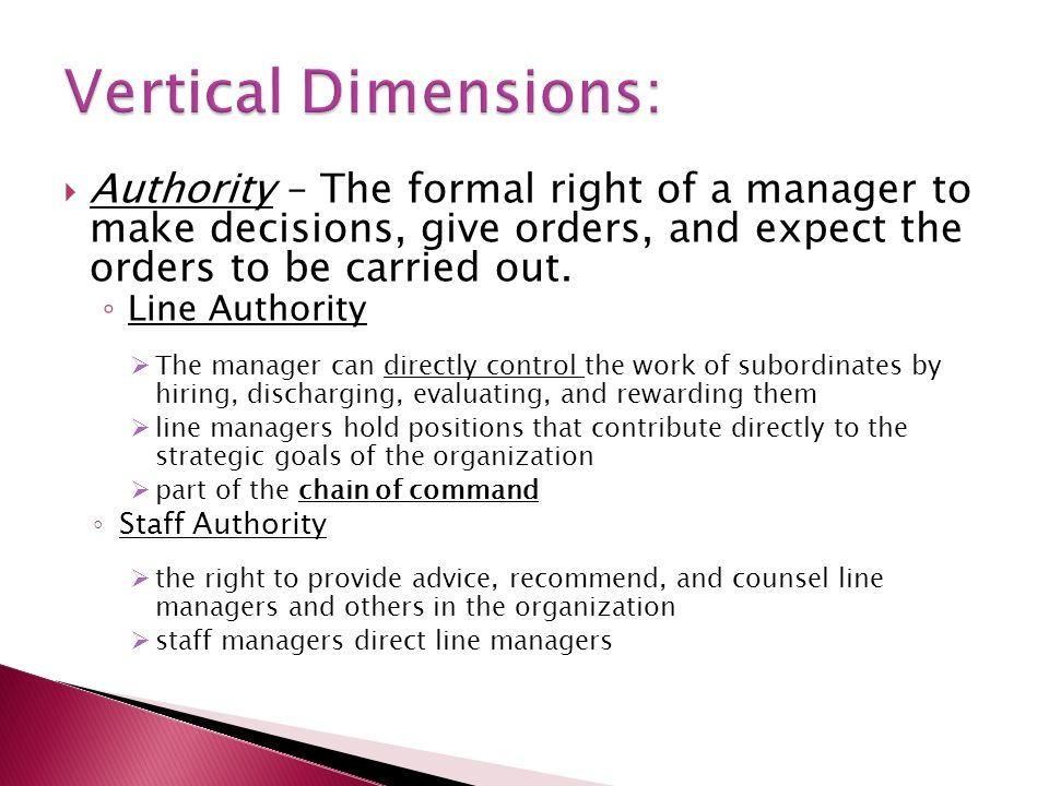  Authority – The formal right of a manager to make decisions, give orders, and expect the orders to be carried out.