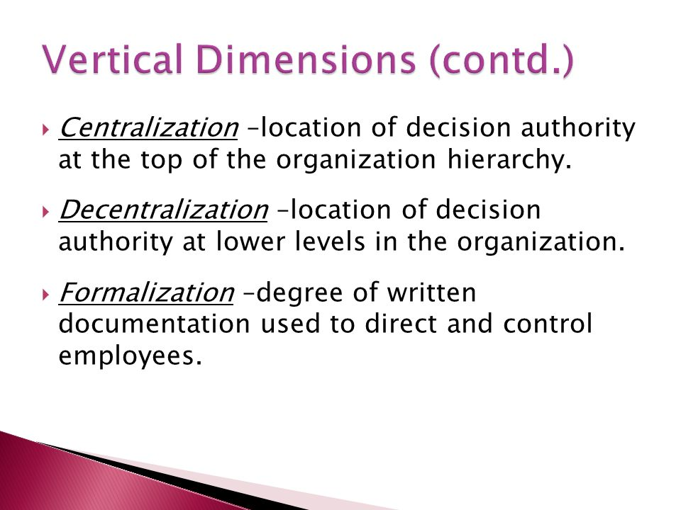  Centralization –location of decision authority at the top of the organization hierarchy.  Decentralization –location of decision authority at lower