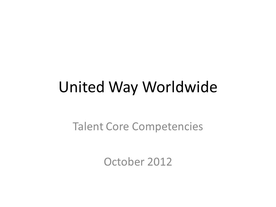 United Way Worldwide Talent Core Competencies October 2012