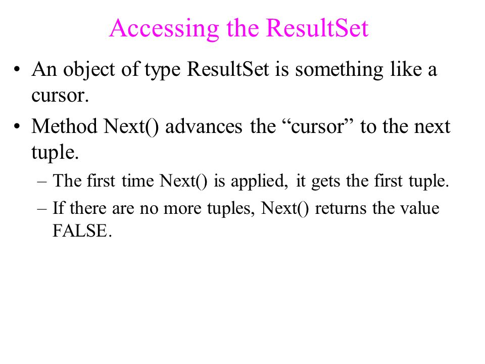 Accessing the ResultSet An object of type ResultSet is something like a cursor.