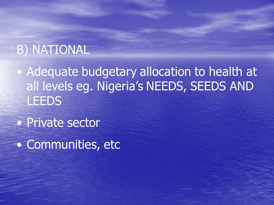 B) NATIONAL Adequate budgetary allocation to health at all levels eg.