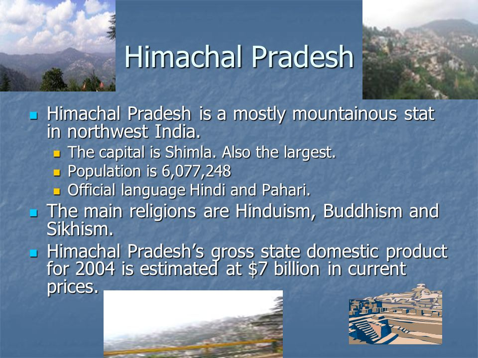 Himachal Pradesh Himachal Pradesh is a mostly mountainous stat in northwest India.