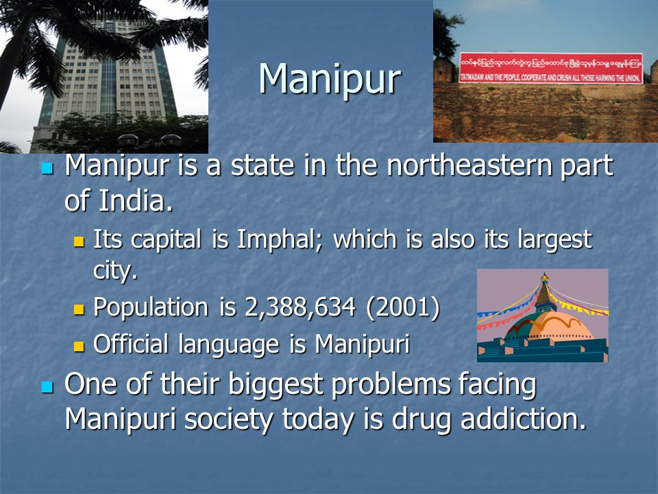 Manipur Manipur is a state in the northeastern part of India.