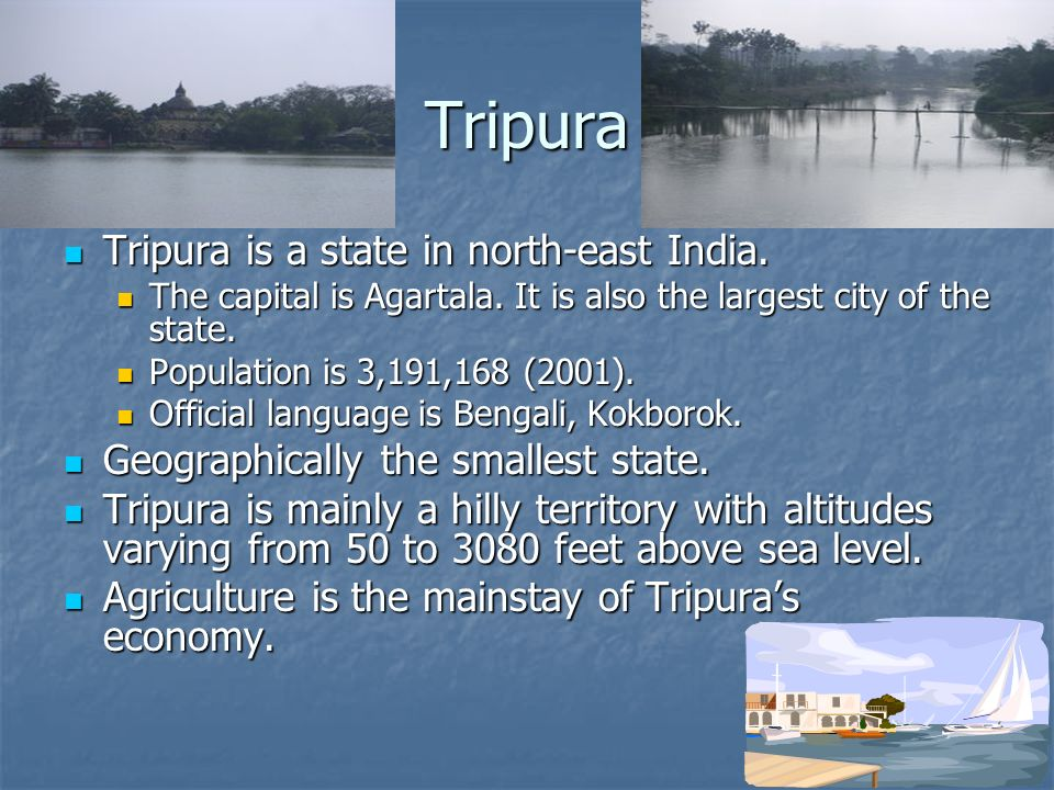 Tripura Tripura is a state in north-east India. Tripura is a state in north-east India.