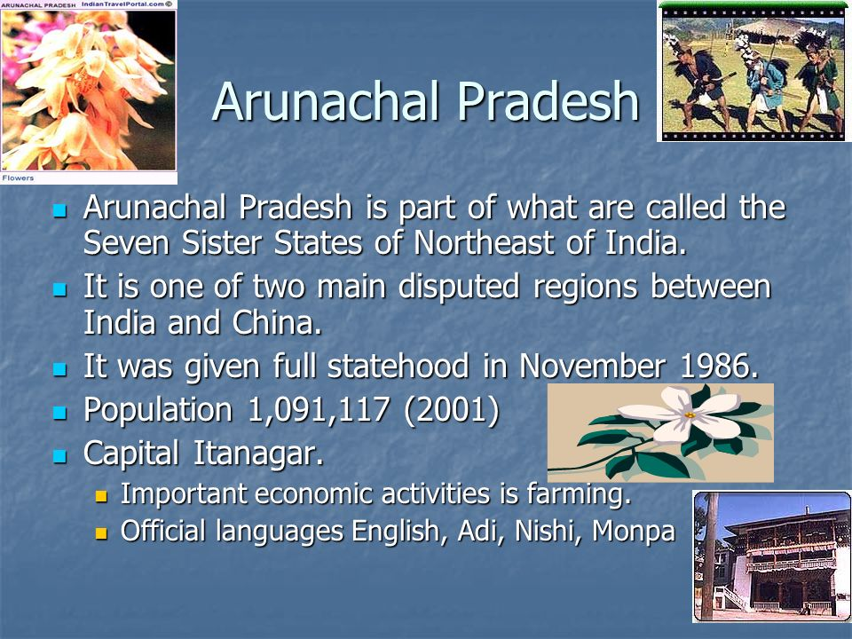 Arunachal Pradesh Arunachal Pradesh is part of what are called the Seven Sister States of Northeast of India.