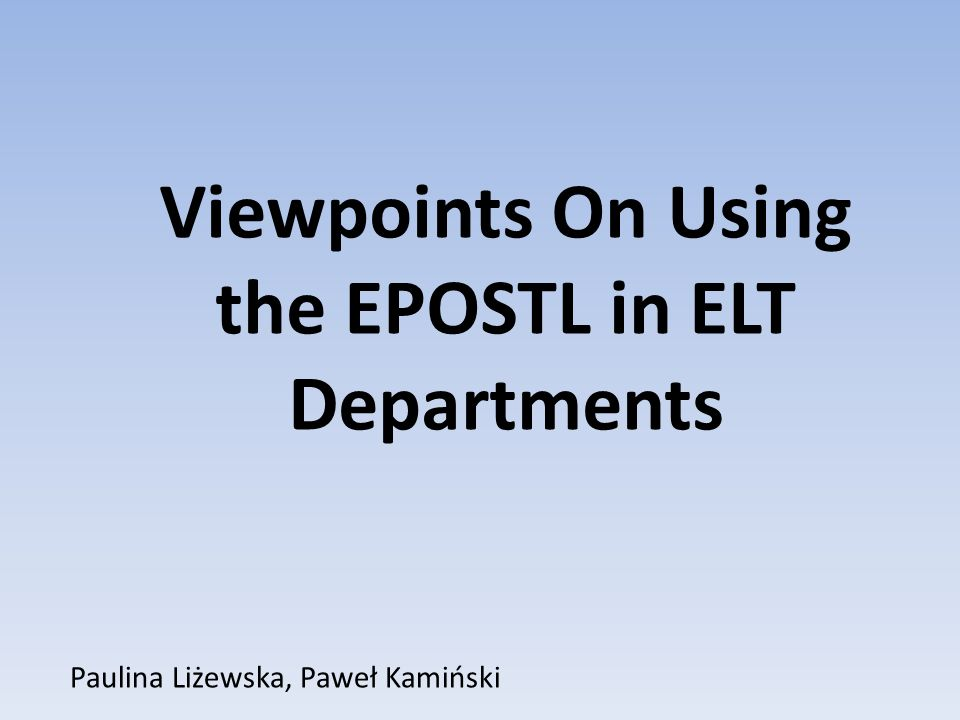 Paulina Liżewska, Paweł Kamiński Viewpoints On Using the EPOSTL in ELT Departments