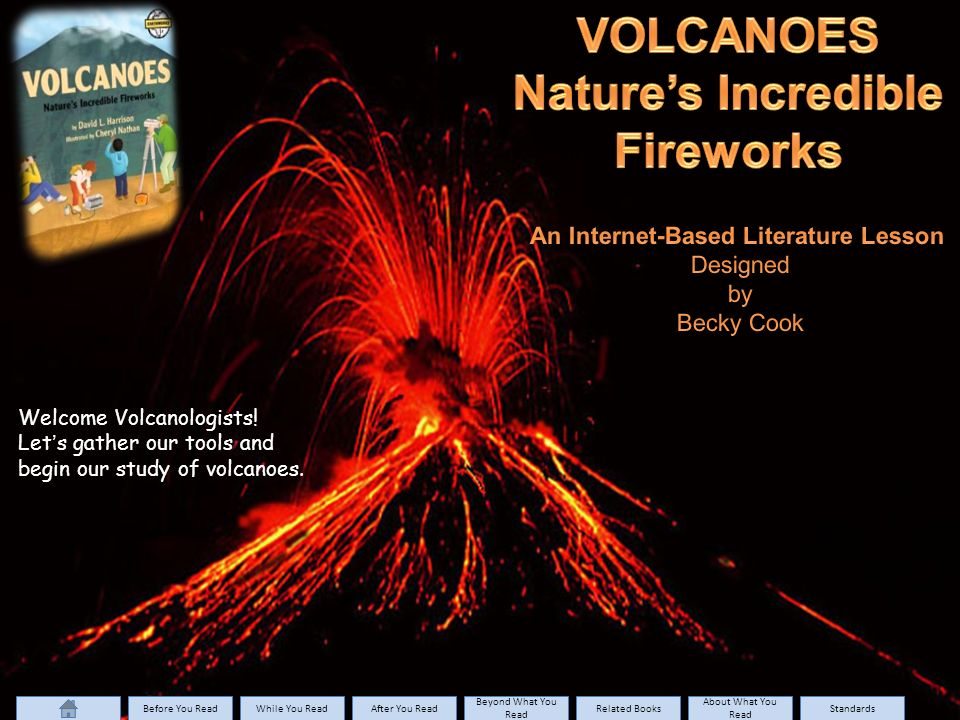 Welcome Volcanologists. Let's gather our tools and begin our study of volcanoes.