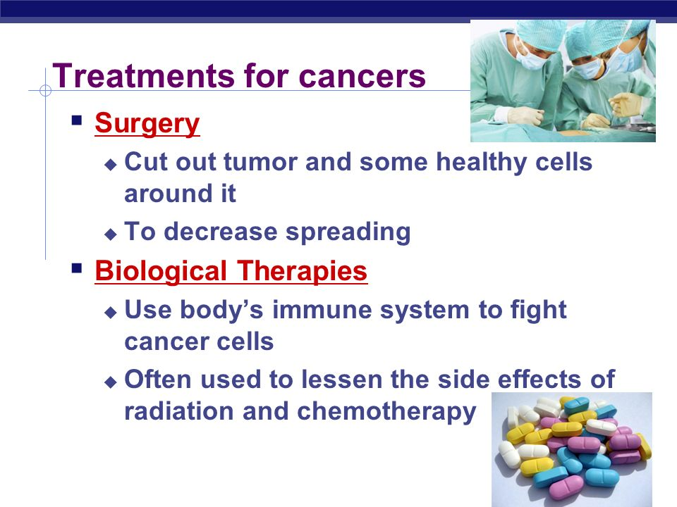 Treatments for cancers  Treatments kill rapidly dividing cells  chemotherapy  poisonous drugs that kill rapidly dividing cells  radiation  high energy beam kills rapidly dividing cells side effects