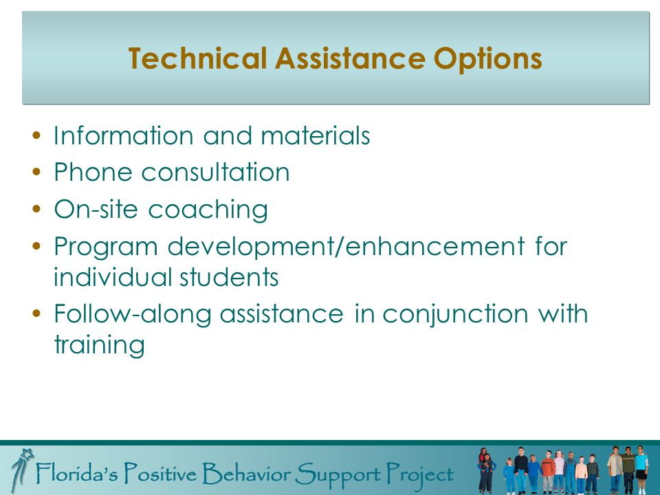 Technical Assistance Options… Information and materials Phone consultation On-site coaching Program development/enhancement for individual students Follow-along assistance in conjunction with training Technical Assistance Options