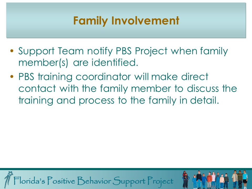 Family Involvement Support Team notify PBS Project when family member(s) are identified.