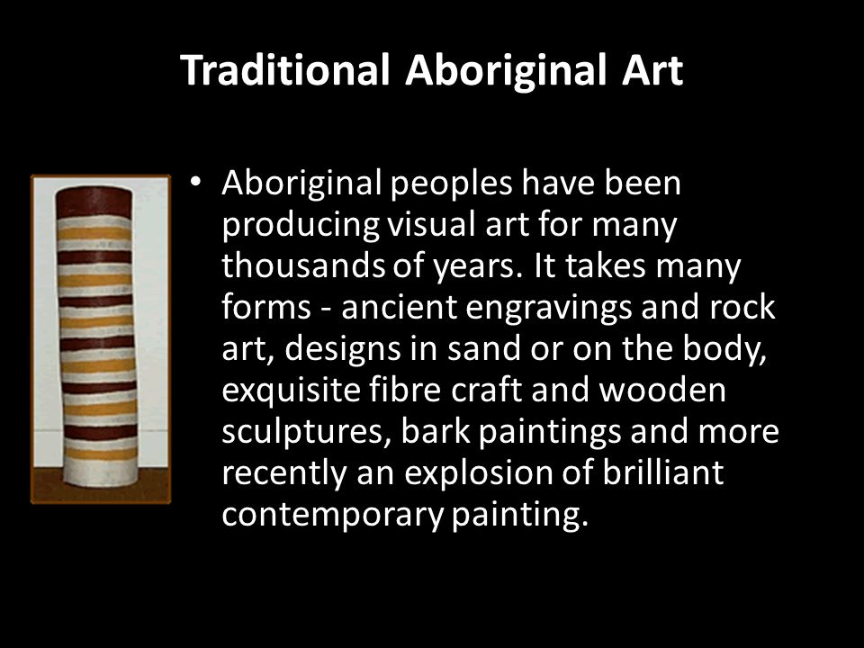 Traditional Aboriginal Art Aboriginal peoples have been producing visual art for many thousands of years.