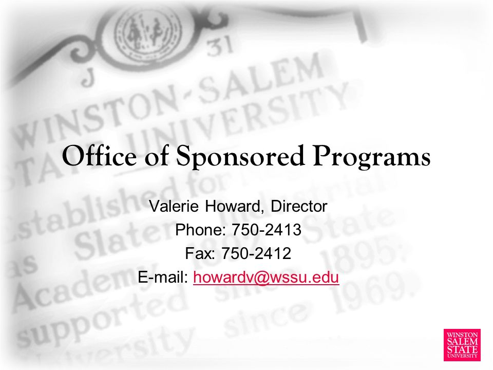 Office of Sponsored Programs Valerie Howard, Director Phone: Fax: