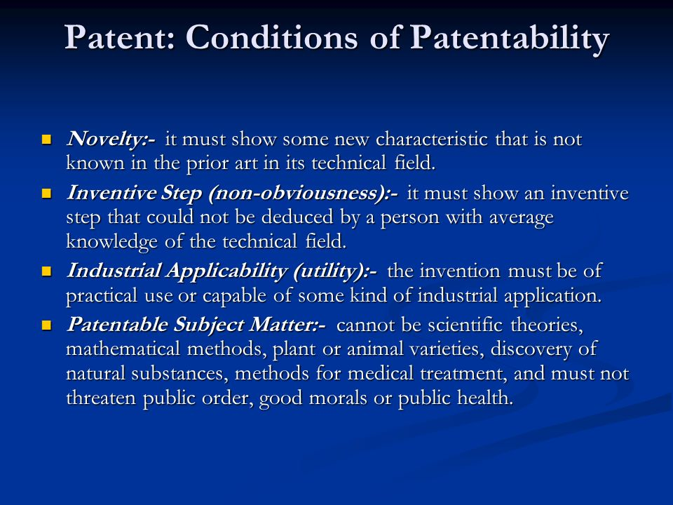 Patent: Conditions of Patentability Novelty:- it must show some new characteristic that is not known in the prior art in its technical field.