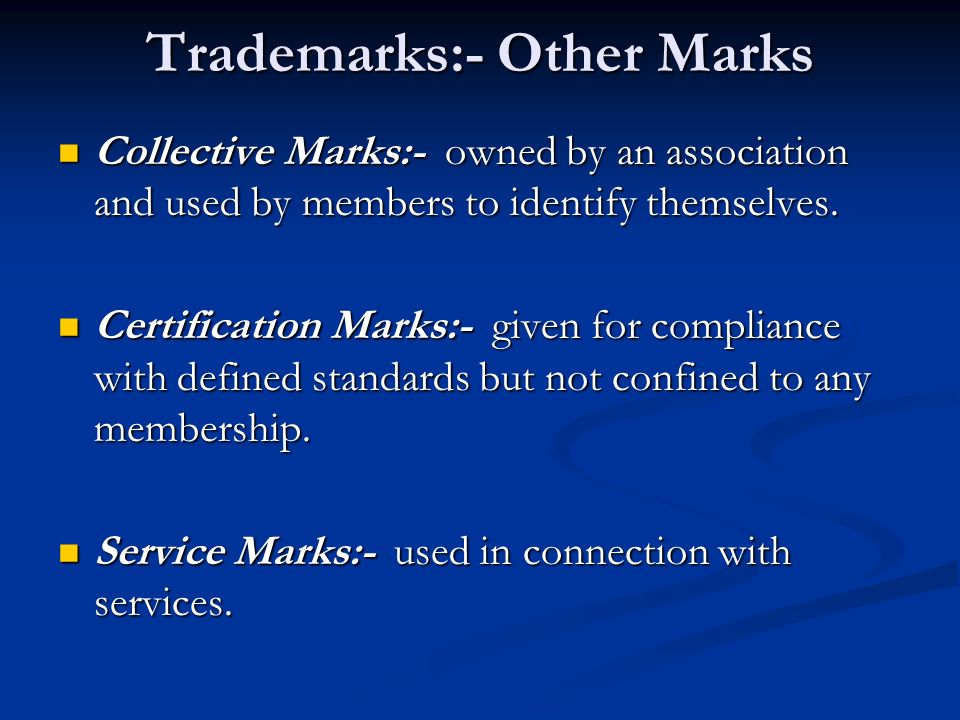 Trademarks:- Other Marks Collective Marks:- owned by an association and used by members to identify themselves.