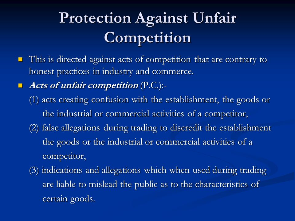 Protection Against Unfair Competition This is directed against acts of competition that are contrary to honest practices in industry and commerce.