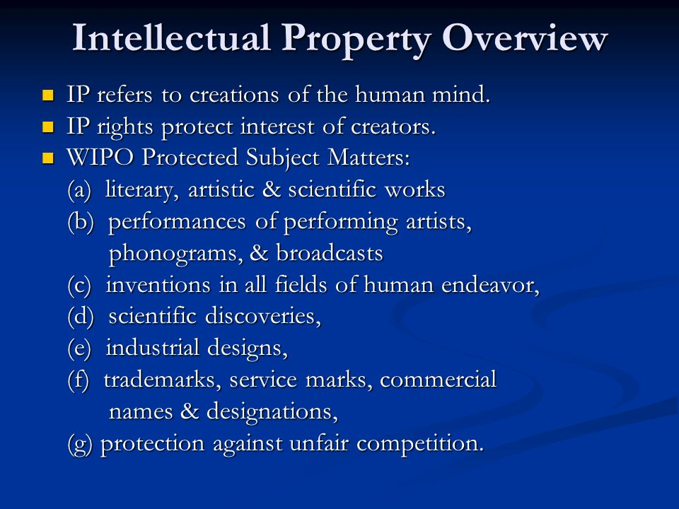 Intellectual Property Overview IP refers to creations of the human mind.