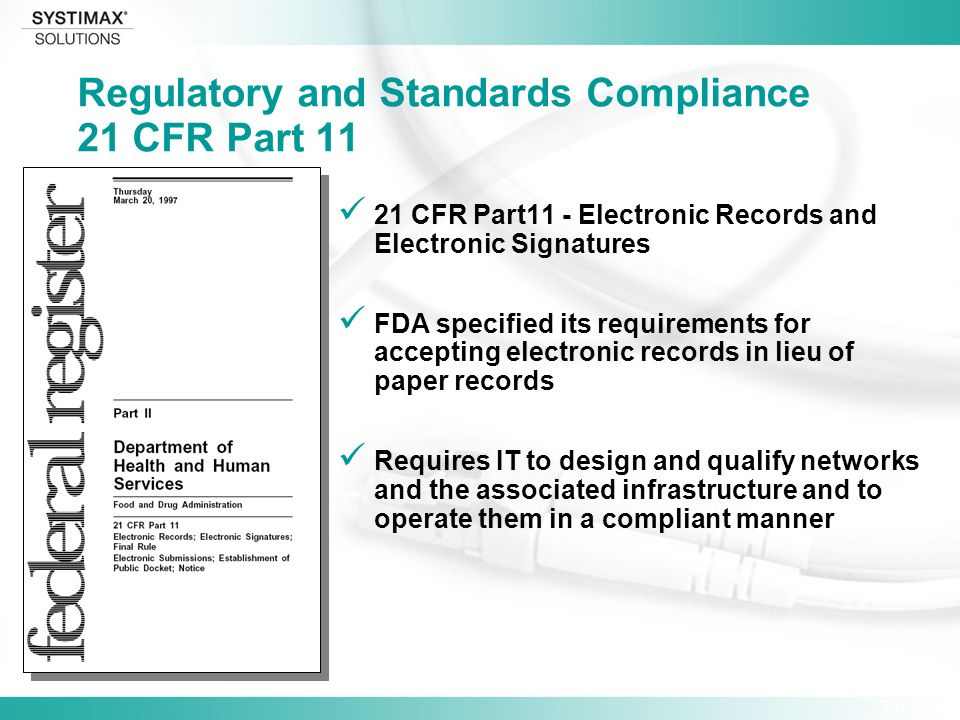 Jim Hulsey 21 CFR Part11 - Electronic Records and Electronic Signatures FDA specified its requirements for accepting electronic records in lieu of paper records Requires IT to design and qualify networks and the associated infrastructure and to operate them in a compliant manner Regulatory and Standards Compliance 21 CFR Part 11