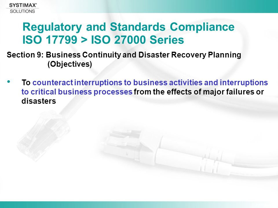 Jim Hulsey Section 9: Business Continuity and Disaster Recovery Planning (Objectives) To counteract interruptions to business activities and interruptions to critical business processes from the effects of major failures or disasters Regulatory and Standards Compliance ISO > ISO Series