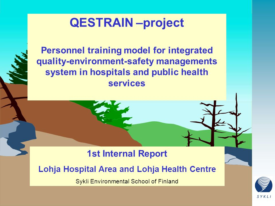 QESTRAIN –project Personnel training model for integrated quality-environment-safety managements system in hospitals and public health services 1st Internal Report Lohja Hospital Area and Lohja Health Centre Sykli Environmental School of Finland
