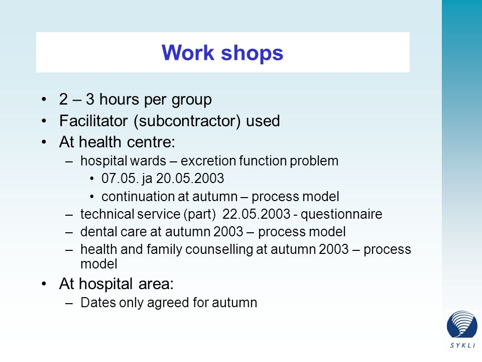 Work shops 2 – 3 hours per group Facilitator (subcontractor) used At health centre: –hospital wards – excretion function problem
