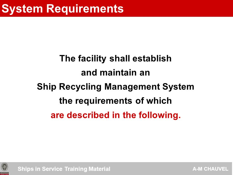 The organization shall establish and maintain a Ship Recycling Facility Management compatible with an Health & Safety Management System and an Environment Safety Management System covering : - Ship recycling policy.