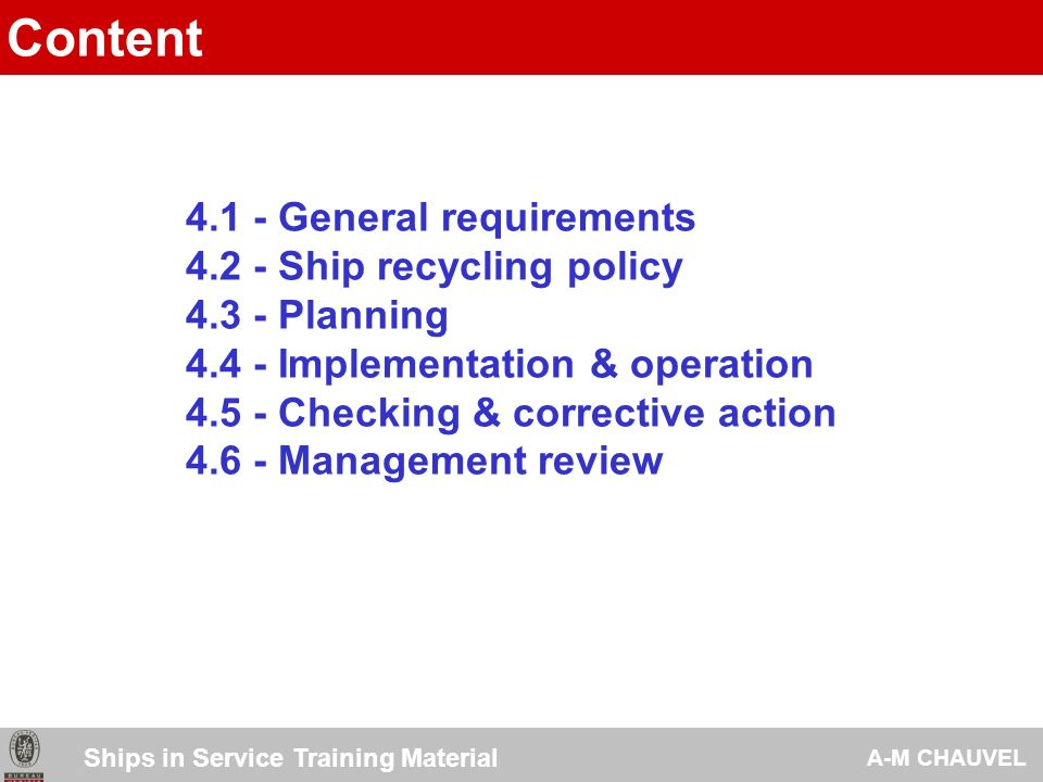 The facility shall establish and maintain an Ship Recycling Management System the requirements of which are described in the following.