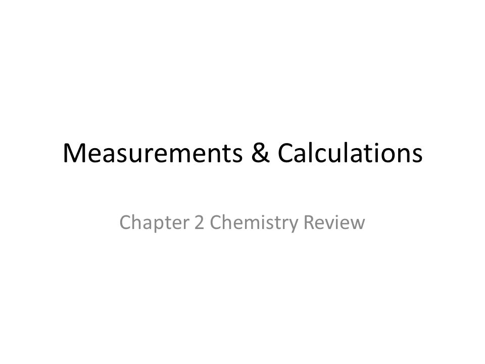 Measurements & Calculations Chapter 2 Chemistry Review