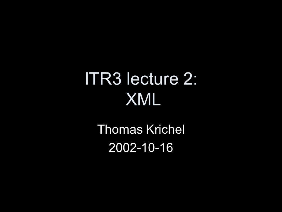 ITR3 lecture 2: XML Thomas Krichel 2002-10-16