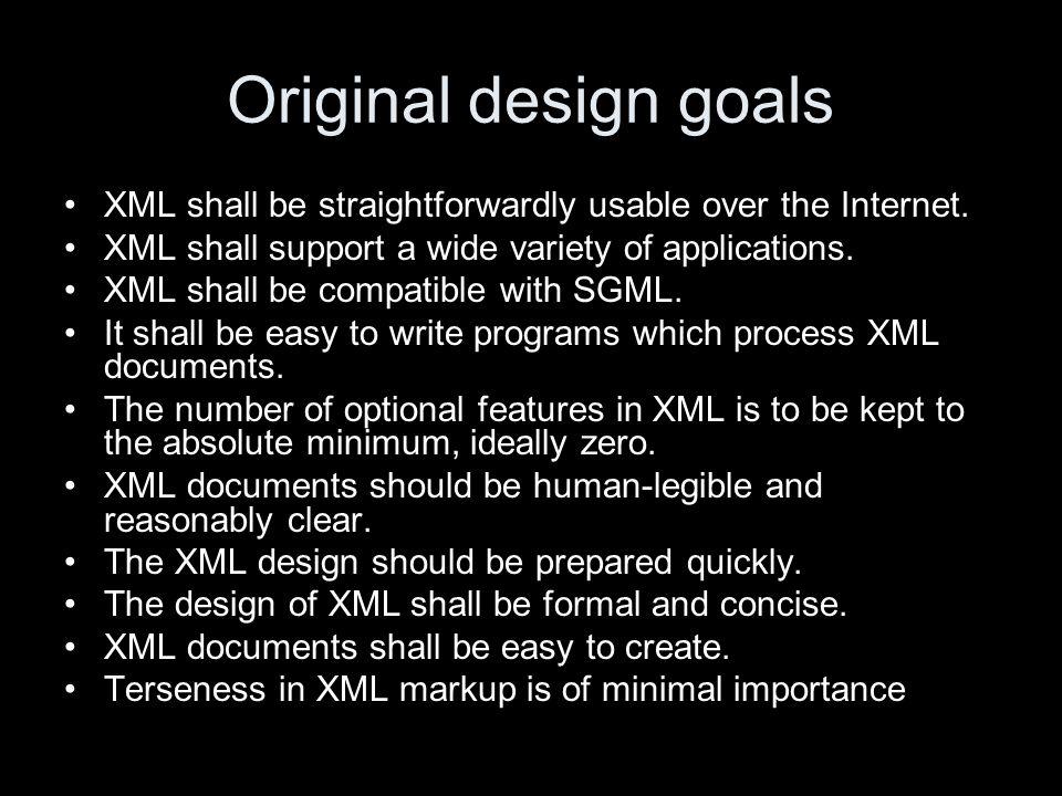 Original design goals XML shall be straightforwardly usable over the Internet.