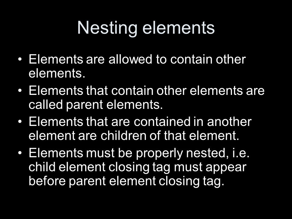 Nesting elements Elements are allowed to contain other elements.