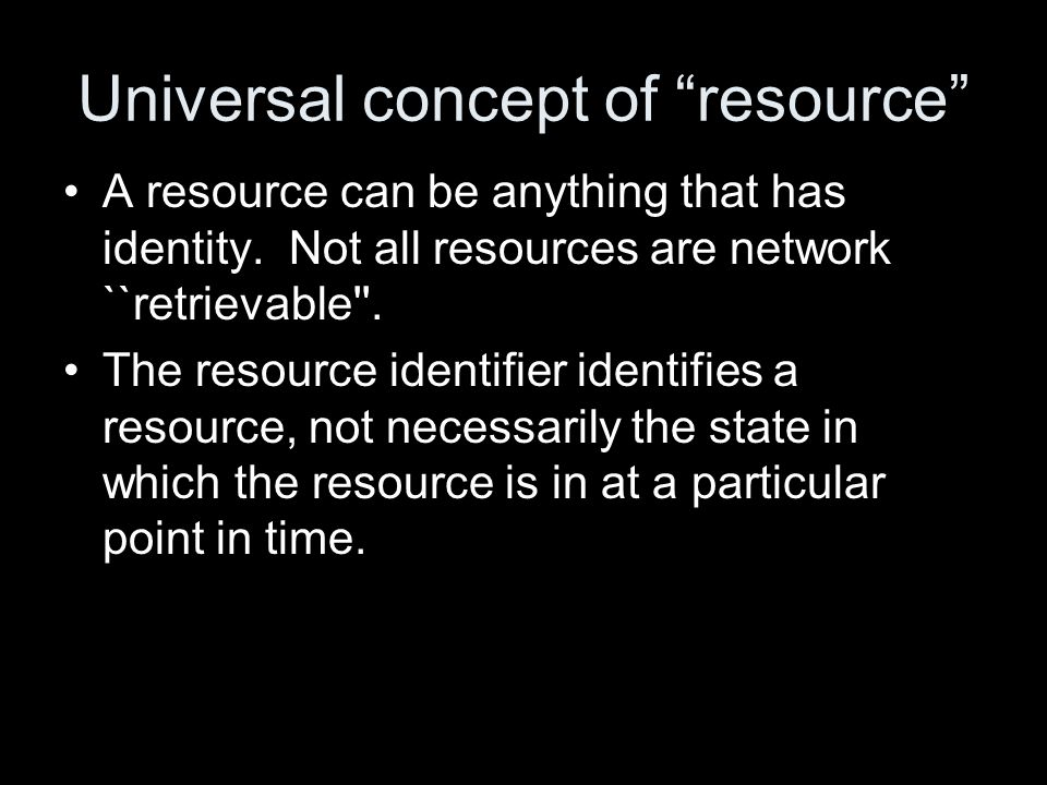 Universal concept of resource A resource can be anything that has identity.