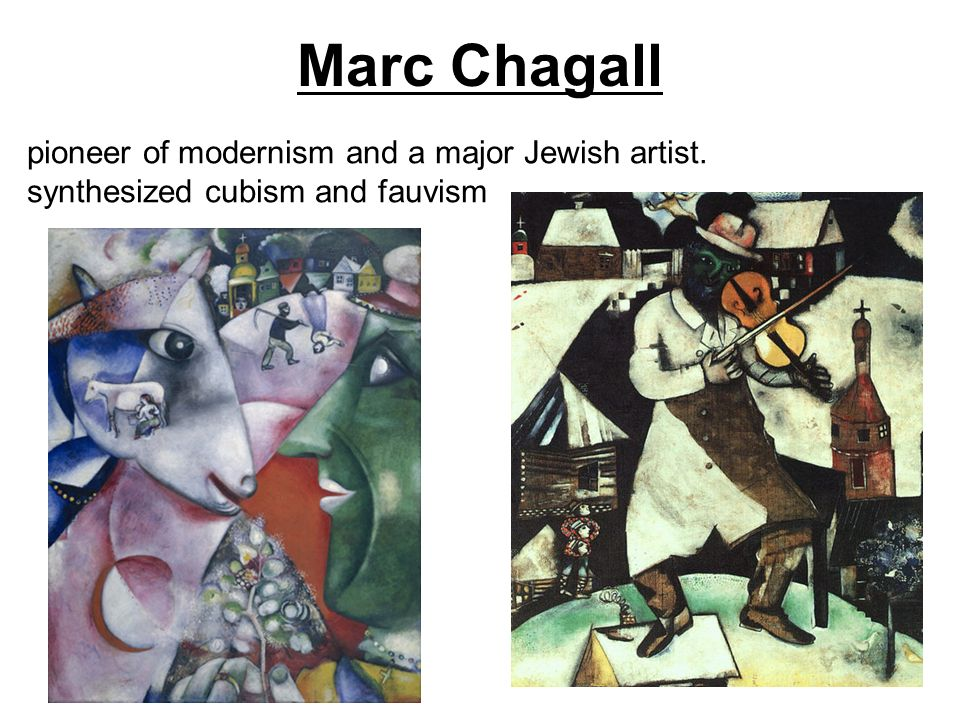 Marc Chagall pioneer of modernism and a major Jewish artist. synthesized cubism and fauvism