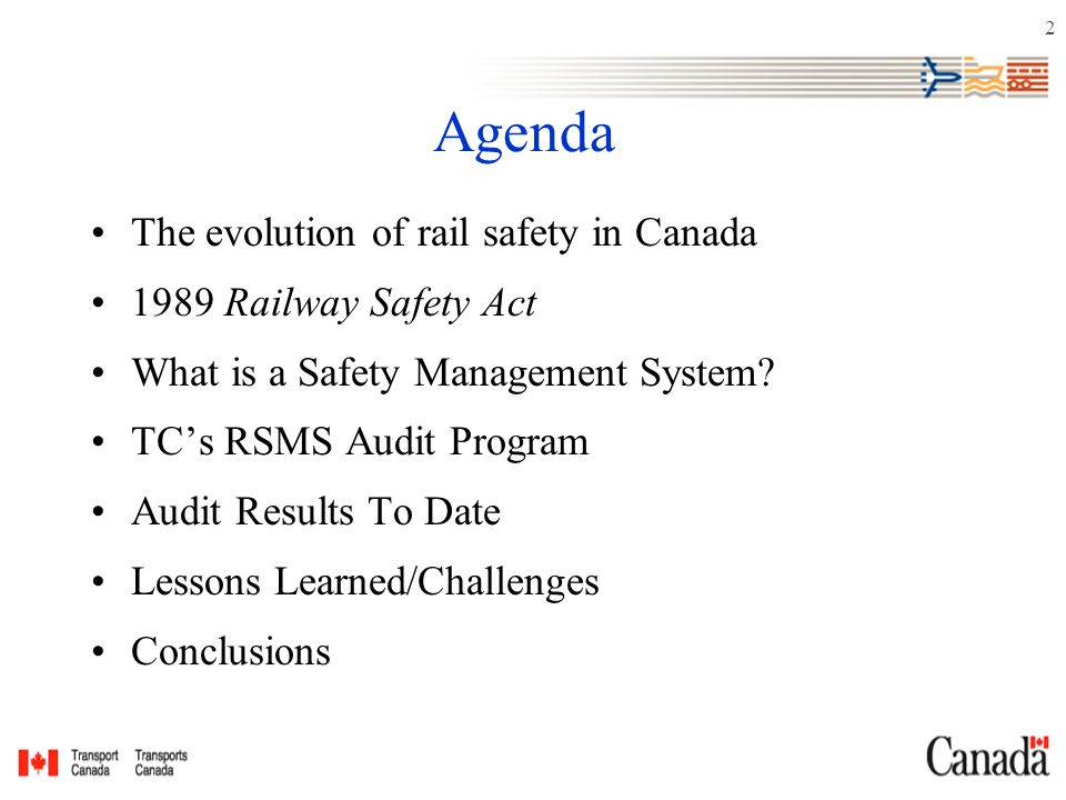 2 Agenda The evolution of rail safety in Canada 1989 Railway Safety Act What is a Safety Management System.