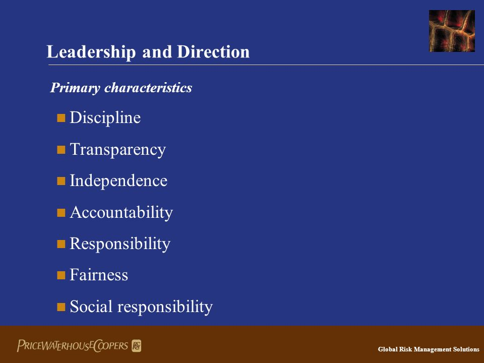 Global Risk Management Solutions Leadership and Direction Primary characteristics Discipline Transparency Independence Accountability Responsibility Fairness Social responsibility