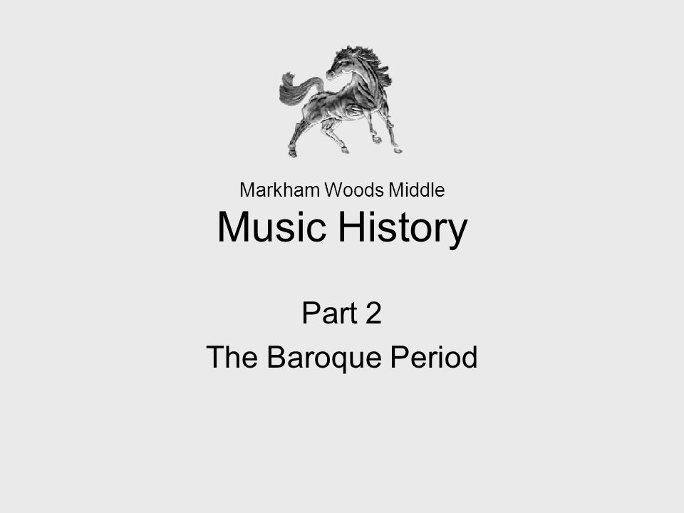 Markham Woods Middle Music History Part 2 The Baroque Period