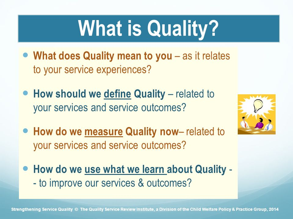 What is Quality. What does Quality mean to you – as it relates to your service experiences.