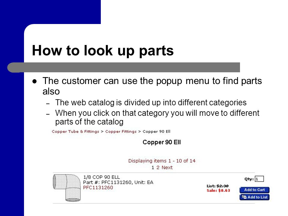 How to look up parts The customer can use the popup menu to find parts also – The web catalog is divided up into different categories – When you click on that category you will move to different parts of the catalog